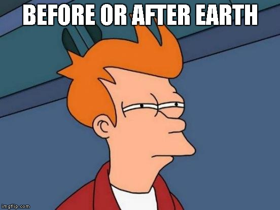Futurama Fry Meme | BEFORE OR AFTER EARTH | image tagged in memes,futurama fry | made w/ Imgflip meme maker