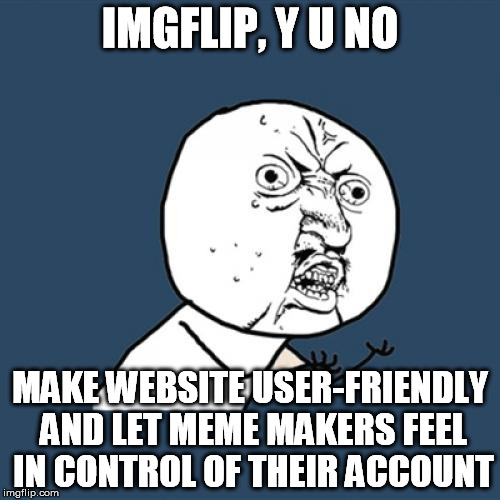 Blind Leading the Blind | IMGFLIP, Y U NO MAKE WEBSITE USER-FRIENDLY AND LET MEME MAKERS FEEL IN CONTROL OF THEIR ACCOUNT | image tagged in memes,y u no,account,easy | made w/ Imgflip meme maker