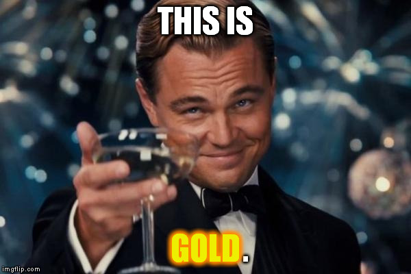 Leonardo Dicaprio Cheers Meme | THIS IS . GOLD | image tagged in memes,leonardo dicaprio cheers | made w/ Imgflip meme maker