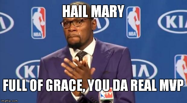 You The Real MVP Meme | HAIL MARY FULL OF GRACE, YOU DA REAL MVP | image tagged in memes,you the real mvp | made w/ Imgflip meme maker