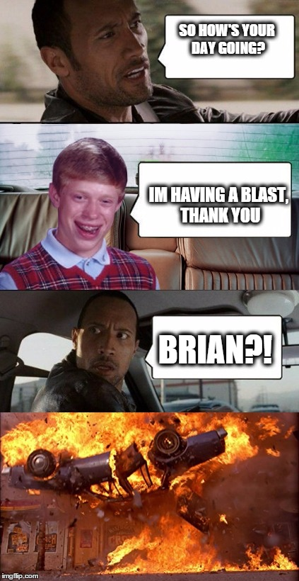 poor rock | SO HOW'S YOUR DAY GOING? IM HAVING A BLAST, THANK YOU BRIAN?! | image tagged in poor rock | made w/ Imgflip meme maker