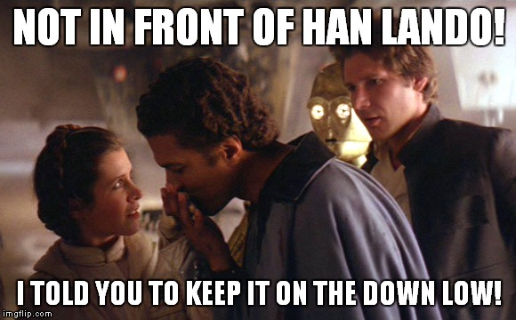 NOT IN FRONT OF HAN LANDO! I TOLD YOU TO KEEP IT ON THE DOWN LOW! | made w/ Imgflip meme maker