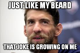 JUST LIKE MY BEARD THAT JOKE IS GROWING ON ME | made w/ Imgflip meme maker