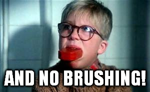AND NO BRUSHING! | made w/ Imgflip meme maker