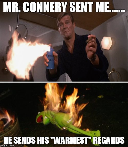 "one bond is good as the next | MR. CONNERY SENT ME....... HE SENDS HIS ""WARMEST"" REGARDS 