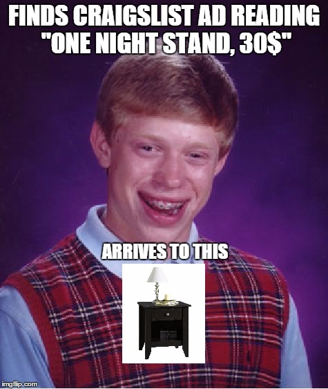 "Bad Luck Brian Meme | FINDS CRAIGSLIST AD READING ""ONE NIGHT STAND, 30$"" ARRIVES TO THIS 
