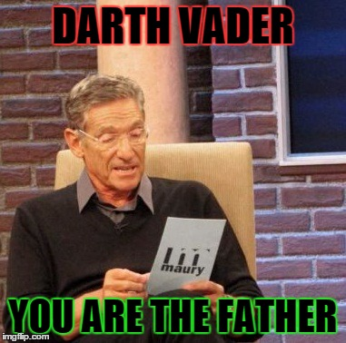 Maury Lie Detector | DARTH VADER YOU ARE THE FATHER | image tagged in memes,maury lie detector | made w/ Imgflip meme maker