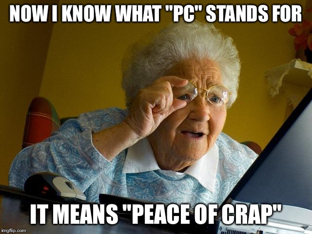 "Grandma Finds The Internet | NOW I KNOW WHAT ""PC"" STANDS FOR IT MEANS ""PEACE OF CRAP"" 