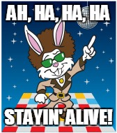 AH, HA, HA, HA STAYIN' ALIVE! | made w/ Imgflip meme maker