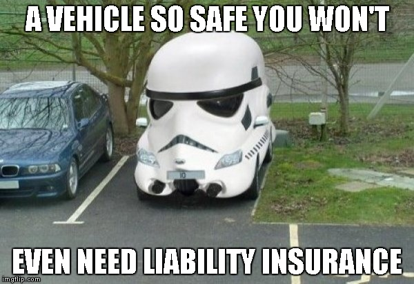Better get full coverage tho', cuz EVERYBODY hits them. | A VEHICLE SO SAFE YOU WON'T EVEN NEED LIABILITY INSURANCE | image tagged in stormtrooper car,stormtrooper,funny,star wars,auto | made w/ Imgflip meme maker