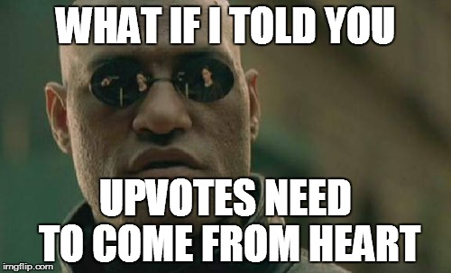 WHAT IF I TOLD YOU UPVOTES NEED TO COME FROM HEART | image tagged in memes,matrix morpheus | made w/ Imgflip meme maker