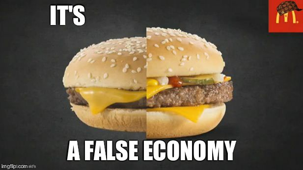 McDonalds | IT'S A FALSE ECONOMY | image tagged in mcdonalds,scumbag | made w/ Imgflip meme maker