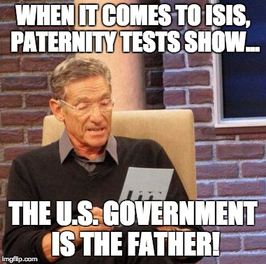 Maury Lie Detector Meme | WHEN IT COMES TO ISIS, PATERNITY TESTS SHOW... THE U.S. GOVERNMENT IS THE FATHER! | image tagged in memes,maury lie detector | made w/ Imgflip meme maker