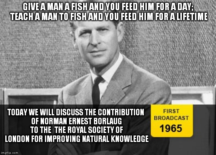 Vegans can't stand him, but he has saved millions from dying of hunger | GIVE A MAN A FISH AND YOU FEED HIM FOR A DAY; TEACH A MAN TO FISH AND YOU FEED HIM FOR A LIFETIME TODAY WE WILL DISCUSS THE CONTRIBUTION OF  | image tagged in story time grandpa,memes,world hunger,food,nobel prize,math in a nutshell | made w/ Imgflip meme maker