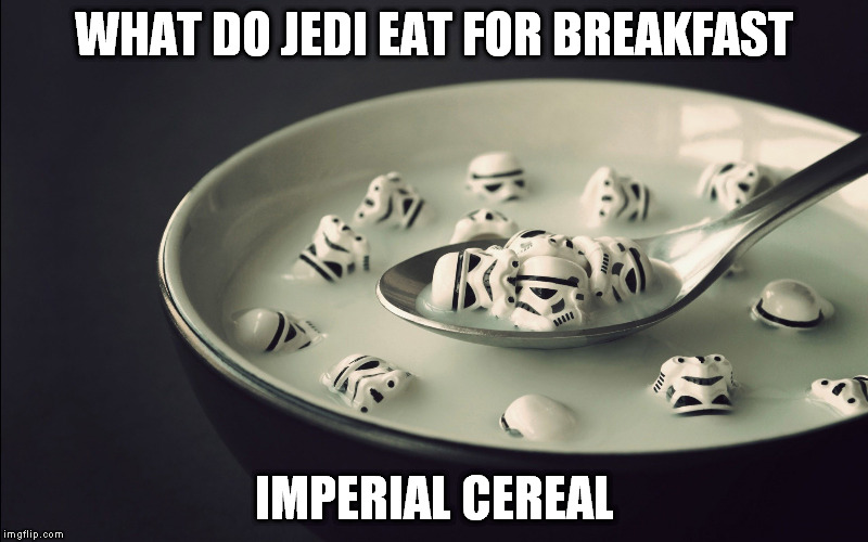 Kind of a forced joke | WHAT DO JEDI EAT FOR BREAKFAST IMPERIAL CEREAL | image tagged in jedi,storm trooper,star wars | made w/ Imgflip meme maker
