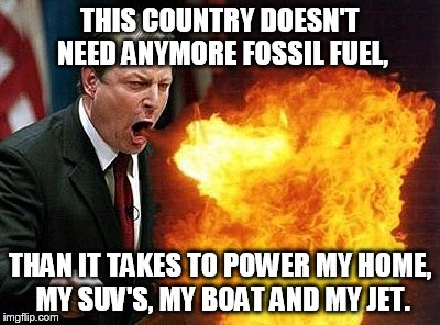 THIS COUNTRY DOESN'T NEED ANYMORE FOSSIL FUEL, THAN IT TAKES TO POWER MY HOME, MY SUV'S, MY BOAT AND MY JET. | made w/ Imgflip meme maker