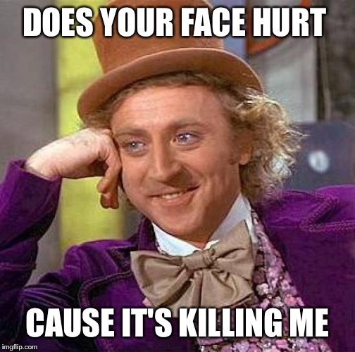 vb12i creepy condescending wonka meme imgflip,Your Face Meme