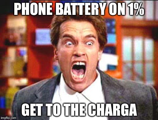 arnold | PHONE BATTERY ON 1% GET TO THE CHARGA | image tagged in arnold | made w/ Imgflip meme maker