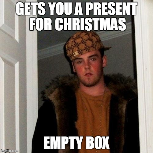 Scumbag Steve | GETS YOU A PRESENT FOR CHRISTMAS EMPTY BOX | image tagged in memes,scumbag steve,christmas | made w/ Imgflip meme maker