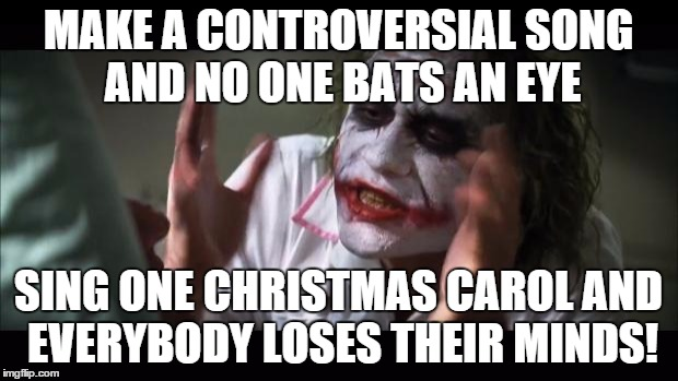 Ice-T makes 'Cop Killer' but we can't sing 'Little Drummer Boy'? | MAKE A CONTROVERSIAL SONG AND NO ONE BATS AN EYE SING ONE CHRISTMAS CAROL AND EVERYBODY LOSES THEIR MINDS! | image tagged in memes,and everybody loses their minds,carol,christmas,song,controversial | made w/ Imgflip meme maker