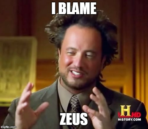 Ancient Aliens Meme | I BLAME ZEUS | image tagged in memes,ancient aliens | made w/ Imgflip meme maker