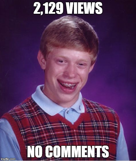 Bad Luck Brian Meme | 2,129 VIEWS NO COMMENTS | image tagged in memes,bad luck brian | made w/ Imgflip meme maker