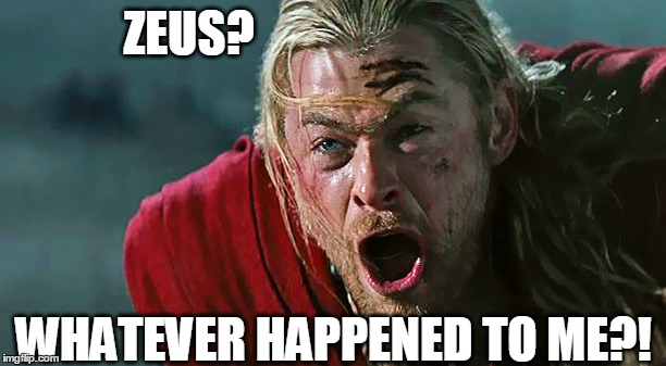 ZEUS? WHATEVER HAPPENED TO ME?! | made w/ Imgflip meme maker
