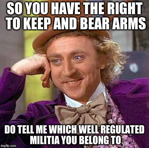 vcel2 creepy condescending wonka meme imgflip,The Right To Bear Arms Meme