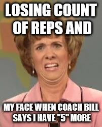 "Confused Face Jane | LOSING COUNT OF REPS AND MY FACE WHEN COACH BILL SAYS I HAVE ""5"" MORE 