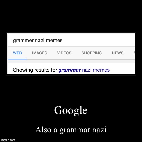 Google | Also a grammar nazi | image tagged in funny,demotivationals | made w/ Imgflip demotivational maker