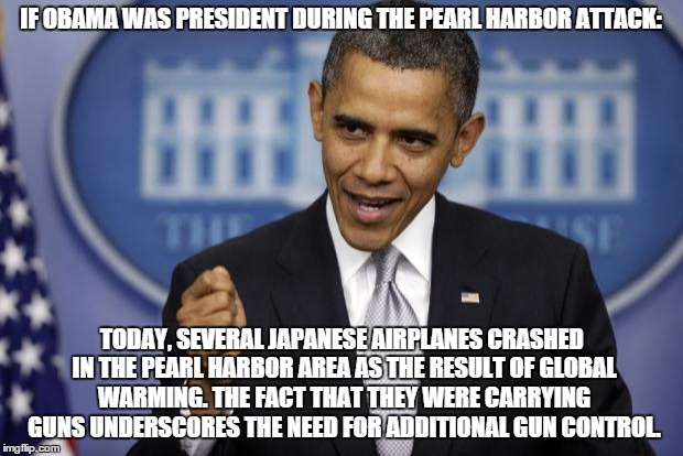 Community Organizer vs War President | IF OBAMA WAS PRESIDENT DURING THE PEARL HARBOR ATTACK: TODAY, SEVERAL JAPANESE AIRPLANES CRASHED IN THE PEARL HARBOR AREA AS THE RESULT OF G | image tagged in barack obama,memes,history,wow,truth | made w/ Imgflip meme maker
