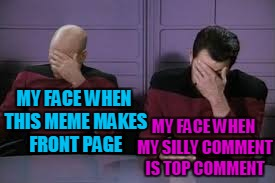 MY FACE WHEN THIS MEME MAKES FRONT PAGE MY FACE WHEN MY SILLY COMMENT IS TOP COMMENT | made w/ Imgflip meme maker