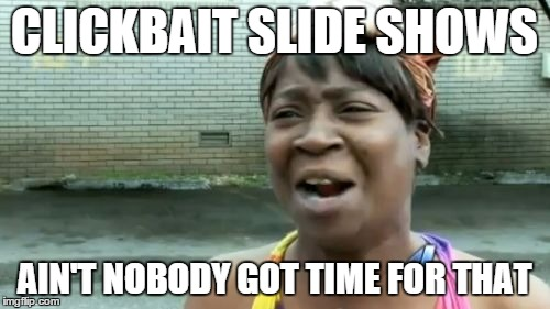 Aint Nobody Got Time For That Meme | CLICKBAIT SLIDE SHOWS AIN'T NOBODY GOT TIME FOR THAT | image tagged in memes,aint nobody got time for that | made w/ Imgflip meme maker
