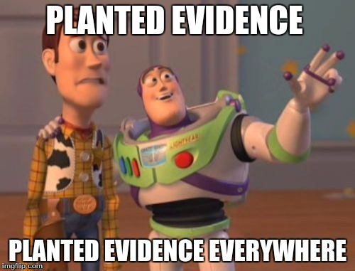 X, X Everywhere Meme | PLANTED EVIDENCE PLANTED EVIDENCE EVERYWHERE | image tagged in memes,x x everywhere | made w/ Imgflip meme maker