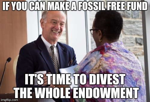 IF YOU CAN MAKE A FOSSIL FREE FUND IT'S TIME TO DIVEST THE WHOLE ENDOWMENT | made w/ Imgflip meme maker