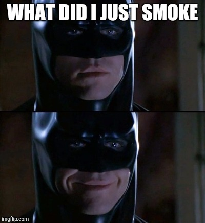 WHAT DID I JUST SMOKE | made w/ Imgflip meme maker