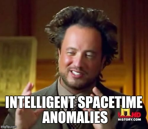Ancient Aliens Meme | INTELLIGENT SPACETIME ANOMALIES | image tagged in memes,ancient aliens | made w/ Imgflip meme maker