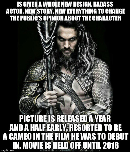 Aquaman Bull | IS GIVEN A WHOLE NEW DESIGN, BADASS ACTOR, NEW STORY, NEW EVERYTHING TO CHANGE THE PUBLIC'S OPINION ABOUT THE CHARACTER PICTURE IS RELEASED  | image tagged in aquaman,dc,comics,funny,jason momoa,hawaiian | made w/ Imgflip meme maker