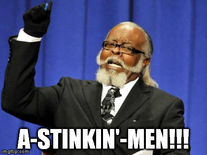 Too Damn High Meme | A-STINKIN'-MEN!!! | image tagged in memes,too damn high | made w/ Imgflip meme maker