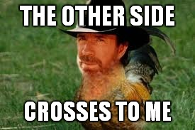 THE OTHER SIDE CROSSES TO ME | made w/ Imgflip meme maker