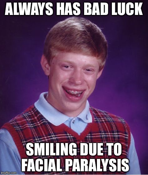 Bad Luck Brian Meme | ALWAYS HAS BAD LUCK SMILING DUE TO FACIAL PARALYSIS | image tagged in memes,bad luck brian | made w/ Imgflip meme maker