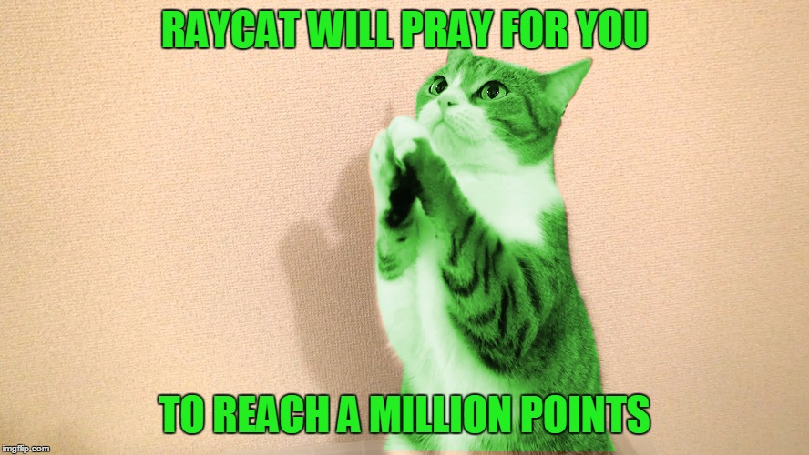 RAYCAT WILL PRAY FOR YOU TO REACH A MILLION POINTS | made w/ Imgflip meme maker