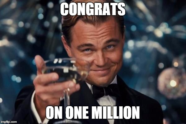 Leonardo Dicaprio Cheers Meme | CONGRATS ON ONE MILLION | image tagged in memes,leonardo dicaprio cheers | made w/ Imgflip meme maker