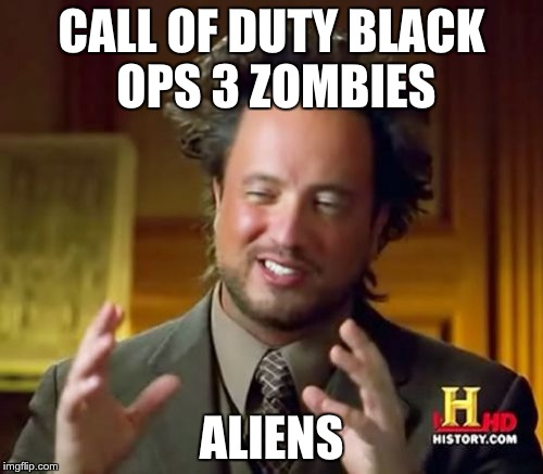 Funny Call Of Duty Zombie Memes : Ancient aliens meme imgflip