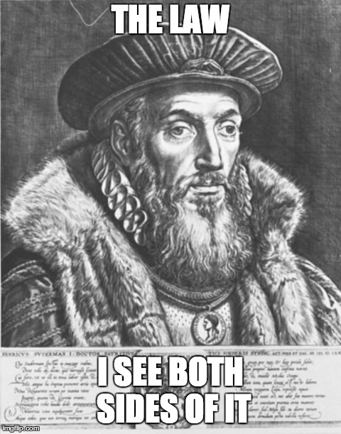 THE LAW I SEE BOTH SIDES OF IT | image tagged in history | made w/ Imgflip meme maker