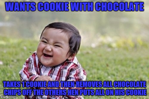 Evil Toddler | WANTS COOKIE WITH CHOCOLATE TAKES 1 COOKIE AND THEN REMOVES ALL CHOCOLATE CHIPS OFF THE OTHERS HEN PUTS ALL ON HIS COOKIE | image tagged in memes,evil toddler | made w/ Imgflip meme maker