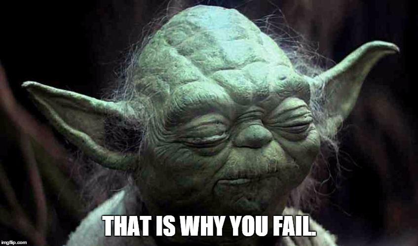 Image result for that is why you fail yoda