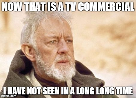 NOW THAT IS A TV COMMERCIAL I HAVE NOT SEEN IN A LONG LONG TIME | made w/ Imgflip meme maker