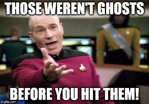 Picard Wtf Meme | THOSE WEREN'T GHOSTS BEFORE YOU HIT THEM! | image tagged in memes,picard wtf | made w/ Imgflip meme maker