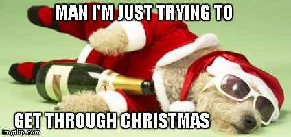 MAN I'M JUST TRYING TO GET THROUGH CHRISTMAS | made w/ Imgflip meme maker